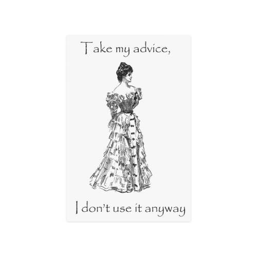 """Funny Attitude Vintage Sass Take My Advice I Don't Use It Anyway Poster 16""""x24"""""""