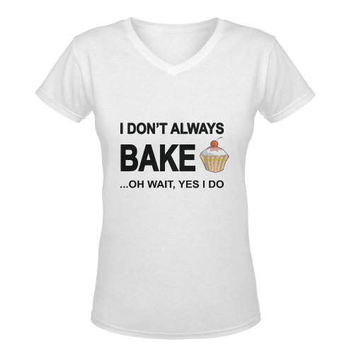 I don't always bake oh wait yes I do! Women's Deep V-neck T-shirt (Model T19)
