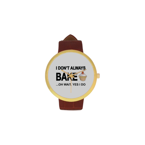 I don't always bake oh wait yes I do Women's Golden Leather Strap Watch(Model 212)