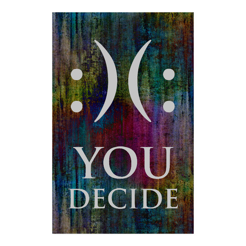 "Message: :)(: YOU DECIDE Poster 23""x36"""
