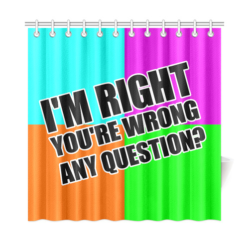 """i'm right Shower Curtain 72""""x72"""""""