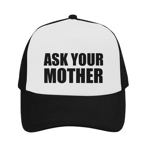 ASK YOUR MOTHER Trucker Hat