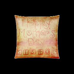 "MothersDaySister Custom Zippered Pillow Case 20""x20""(Twin Sides)"
