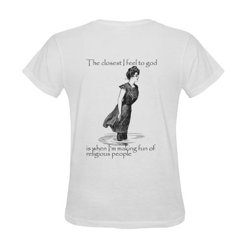 Funny Attitude Vintage Sass I Feel Closet To God When Making Fun Of Religious People Sunny Women's T-shirt (Model T05)