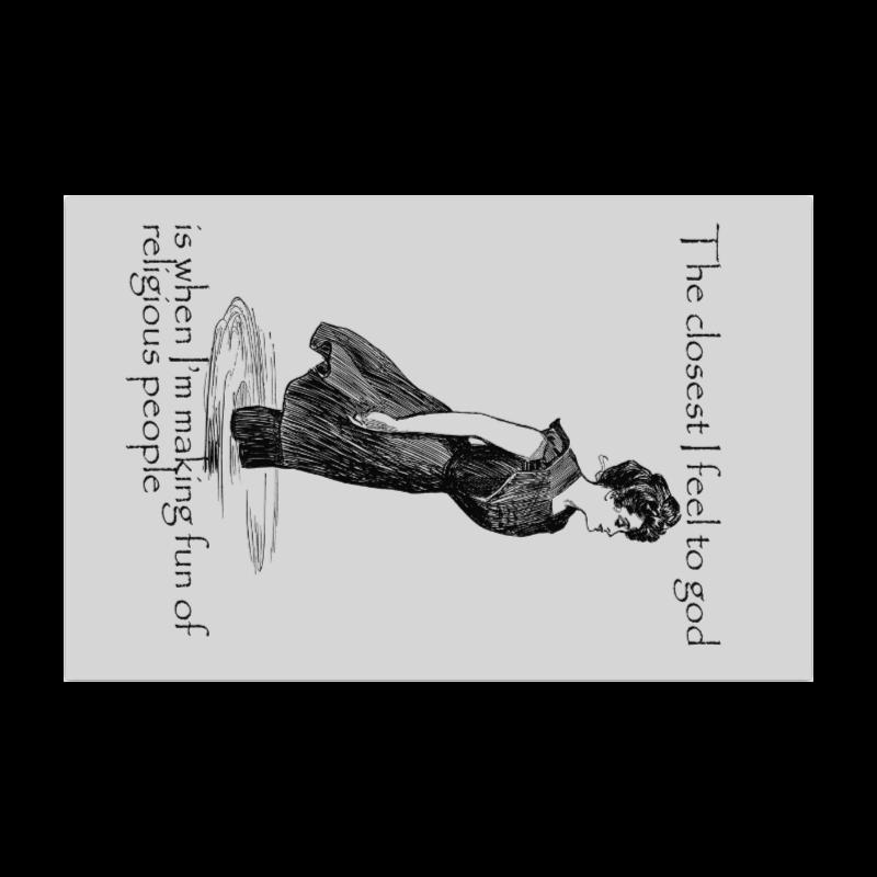 "Funny Attitude Vintage Sass I Feel Closet To God When Making Fun Of Religious People Poster 22""x34"""