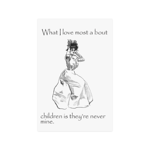 """Funny Attitude Vintage Sass I love Children Because They're Never Mine Poster 20""""x30"""""""