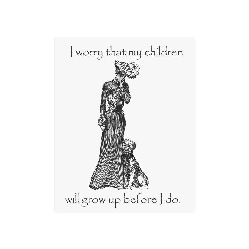 """Funny Attitude Vintage Sass My Children Will Grow Up Before I do Poster 16""""x20"""""""