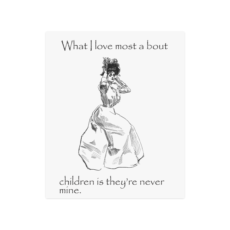"Funny Attitude Vintage Sass I love Children Because They're Never Mine Poster 20""x24"""