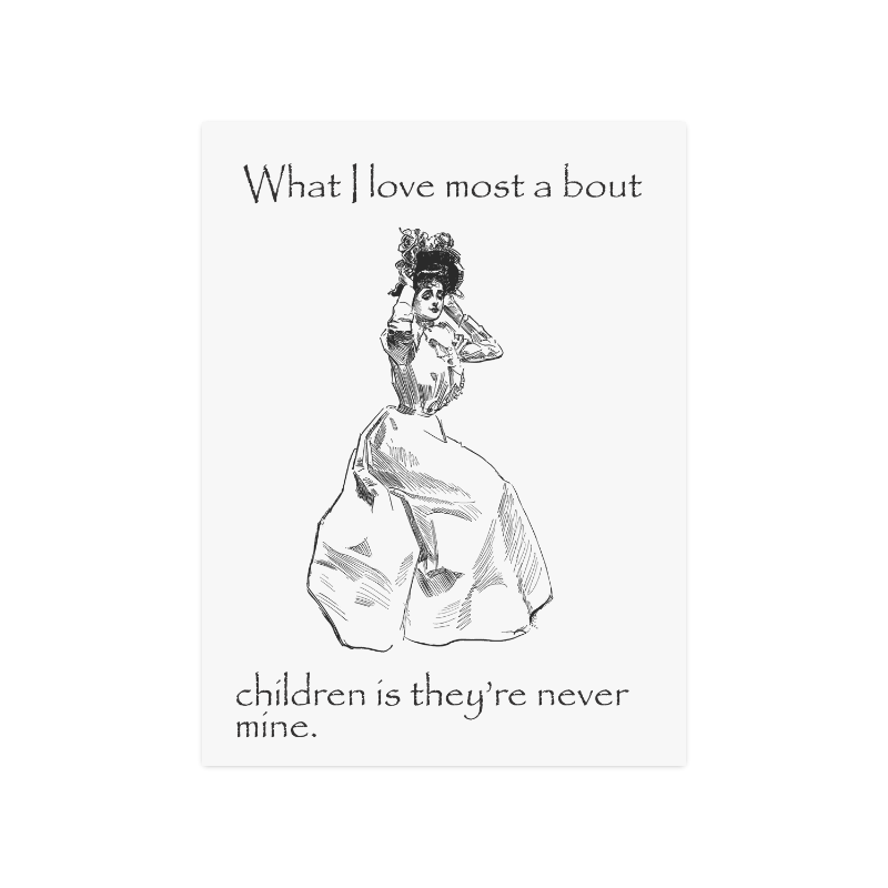"Funny Attitude Vintage Sass I love Children Because They're Never Mine Poster 18""x24"""