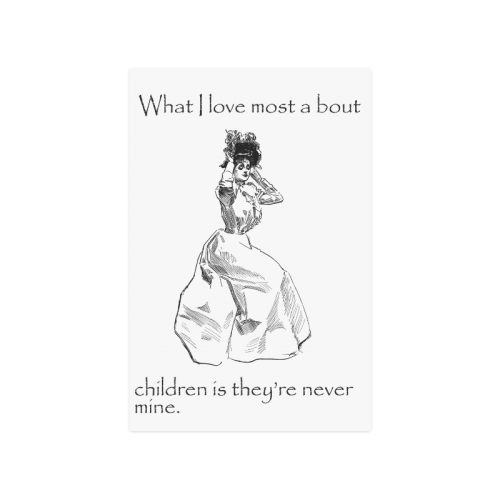"""Funny Attitude Vintage Sass I love Children Because They're Never Mine Poster 16""""x24"""""""