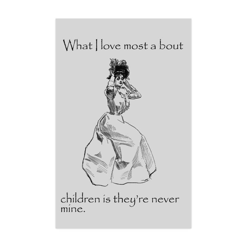 """Funny Attitude Vintage Sass I love Children Because They're Never Mine Poster 22""""x34"""""""