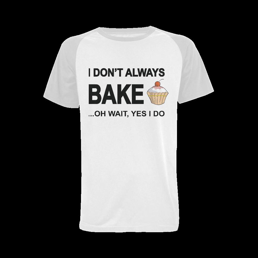 I don't always bake oh wait yes I do! Men's Raglan T-shirt Big Size (USA Size) (Model T11)